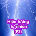 Hiện tượng tự nhiên - P2 - Bộ 1