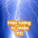 Hiện tượng tự nhiên - P2 - Bộ 2